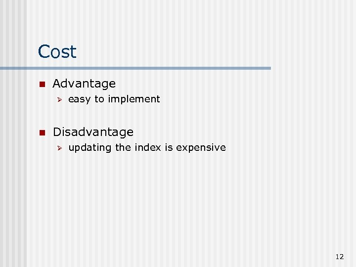 Cost n Advantage Ø n easy to implement Disadvantage Ø updating the index is