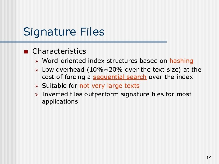 Signature Files n Characteristics Ø Ø Word-oriented index structures based on hashing Low overhead