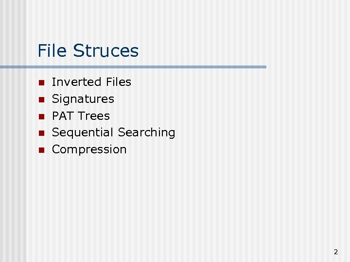 File Struces n n n Inverted Files Signatures PAT Trees Sequential Searching Compression 2