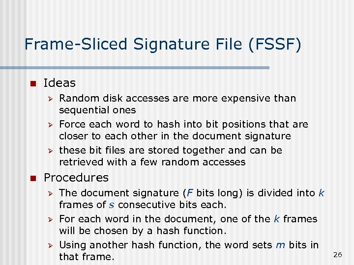 Frame-Sliced Signature File (FSSF) n Ideas Ø Ø Ø n Random disk accesses are