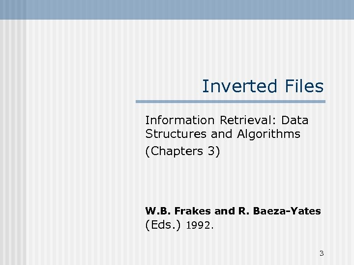 Inverted Files Information Retrieval: Data Structures and Algorithms (Chapters 3) W. B. Frakes and