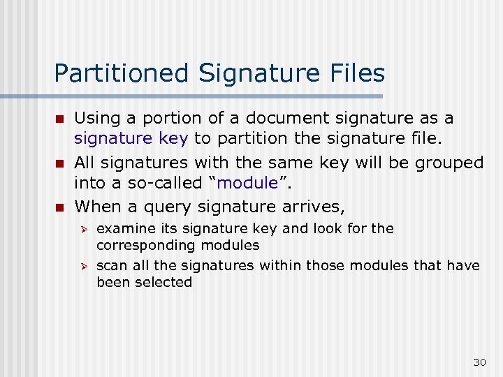 Partitioned Signature Files n n n Using a portion of a document signature as