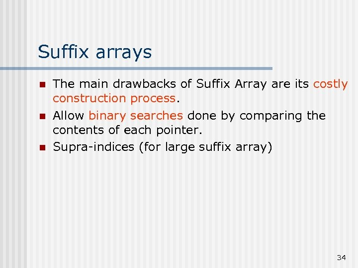 Suffix arrays n n n The main drawbacks of Suffix Array are its costly