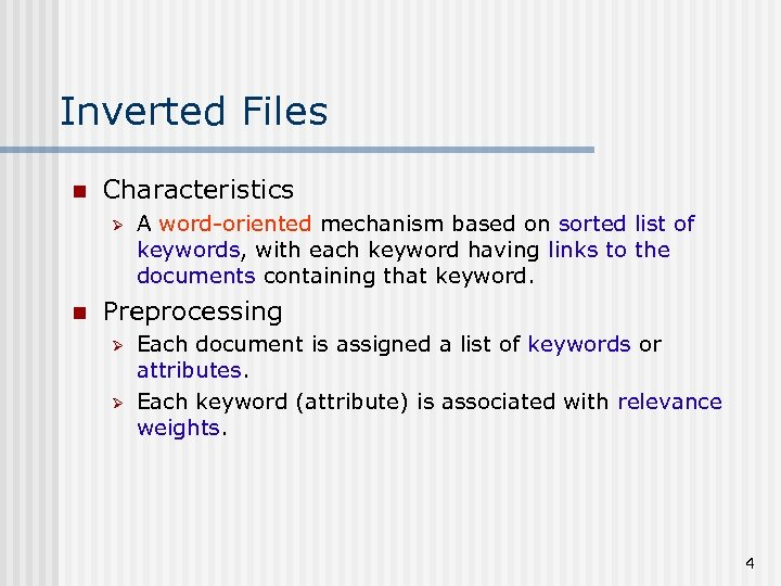 Inverted Files n Characteristics Ø n A word-oriented mechanism based on sorted list of