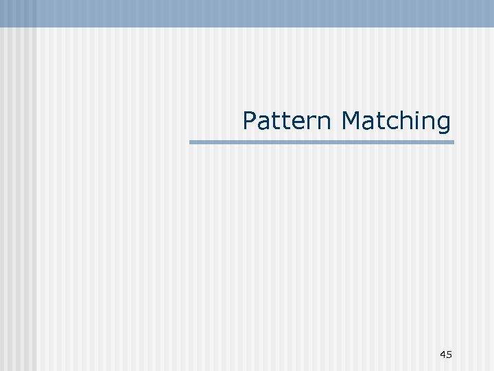 Pattern Matching 45