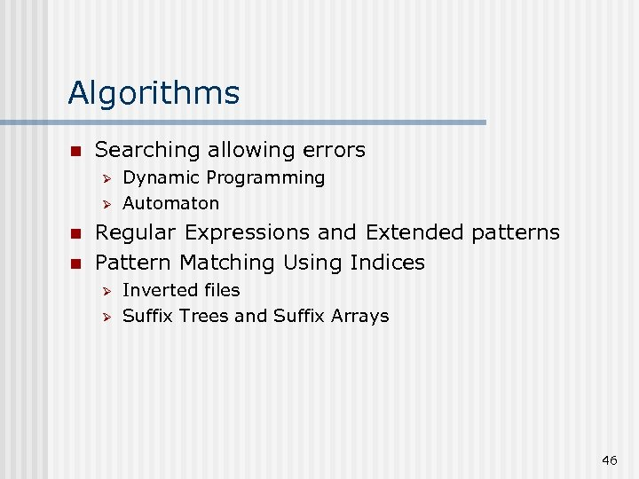 Algorithms n Searching allowing errors Ø Ø n n Dynamic Programming Automaton Regular Expressions