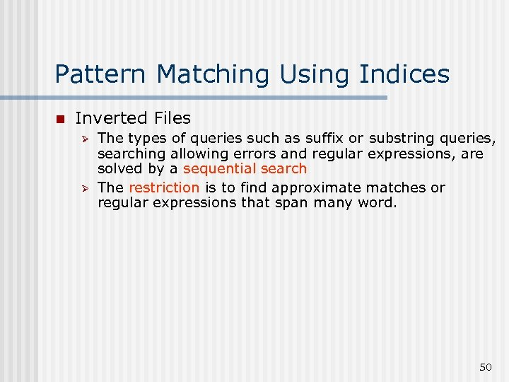 Pattern Matching Using Indices n Inverted Files Ø Ø The types of queries such