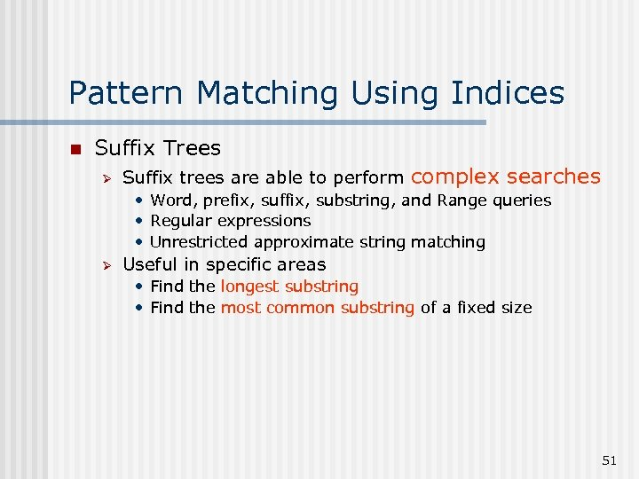 Pattern Matching Using Indices n Suffix Trees Ø Suffix trees are able to perform