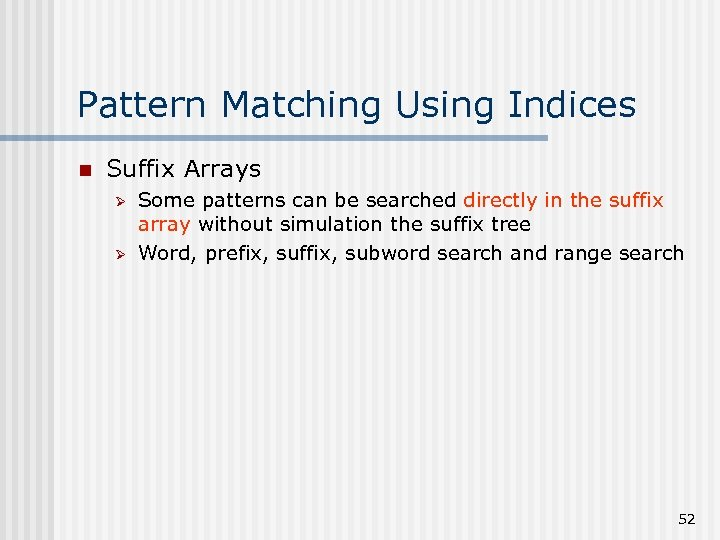 Pattern Matching Using Indices n Suffix Arrays Ø Ø Some patterns can be searched