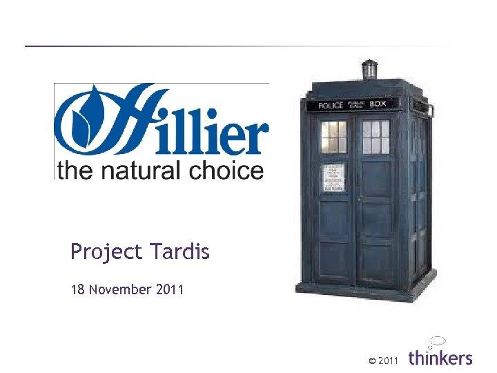 Project Tardis 18 November 2011 © 2011