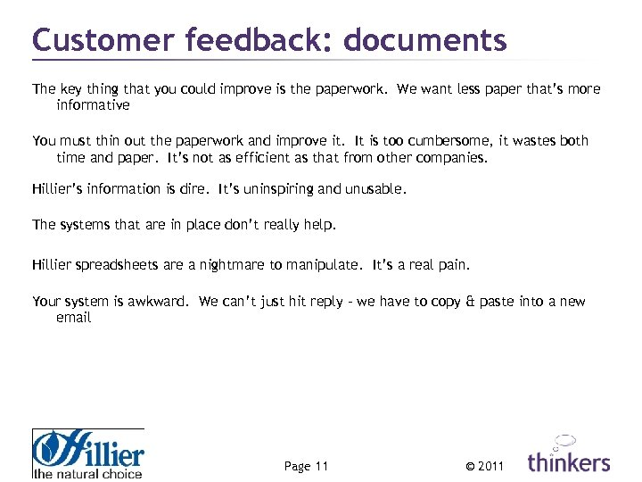 Customer feedback: documents The key thing that you could improve is the paperwork. We