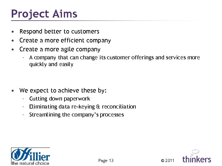 Project Aims • Respond better to customers • Create a more efficient company •