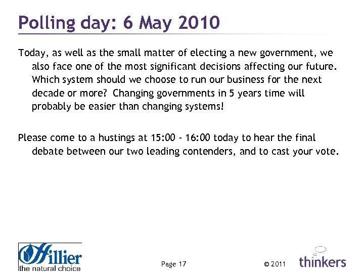 Polling day: 6 May 2010 Today, as well as the small matter of electing