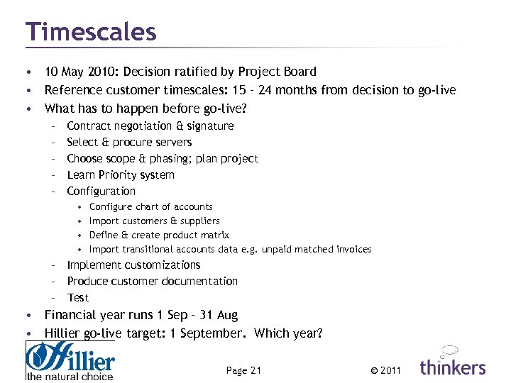 Timescales • 10 May 2010: Decision ratified by Project Board • Reference customer timescales: