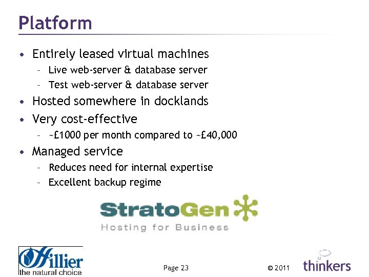 Platform • Entirely leased virtual machines – Live web-server & database server – Test