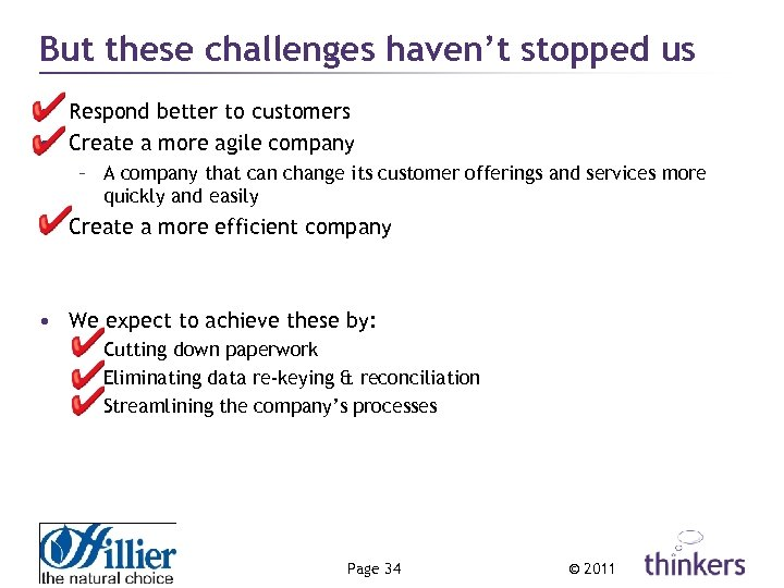 But these challenges haven't stopped us • Respond better to customers • Create a
