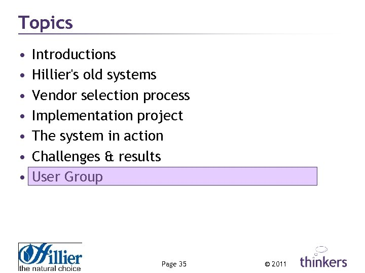 Topics • • Introductions Hillier's old systems Vendor selection process Implementation project The system
