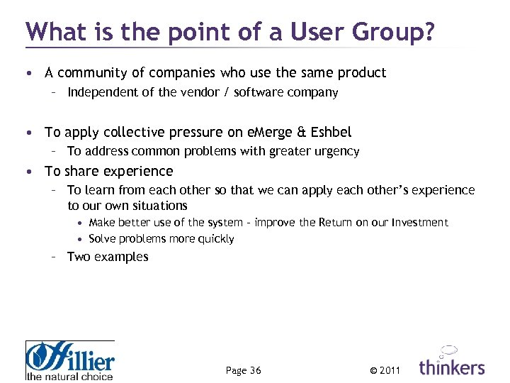 What is the point of a User Group? • A community of companies who