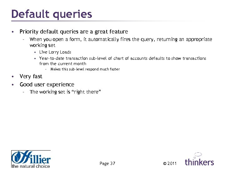 Default queries • Priority default queries are a great feature – When you open