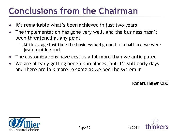 Conclusions from the Chairman • It's remarkable what's been achieved in just two years