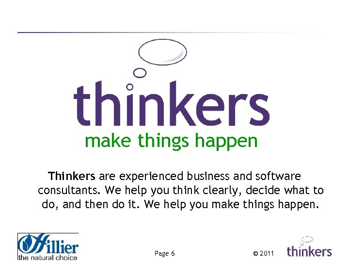 make things happen Thinkers are experienced business and software consultants. We help you think