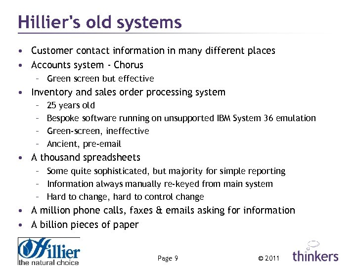 Hillier's old systems • Customer contact information in many different places • Accounts system