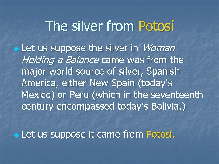 The silver from Potosí us suppose the silver in Woman Holding a Balance came