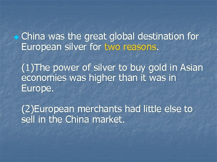u China was the great global destination for European silver for two reasons. (1)The