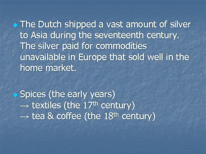 u The Dutch shipped a vast amount of silver to Asia during the seventeenth