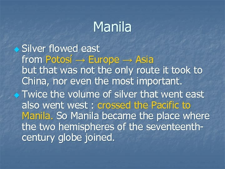 Manila u Silver flowed east from Potosí → Europe → Asia but that was