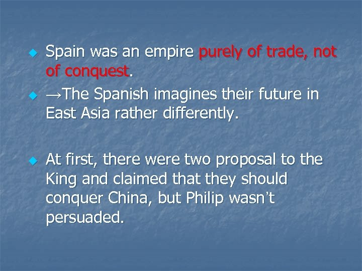 u u u Spain was an empire purely of trade, not of conquest. →The