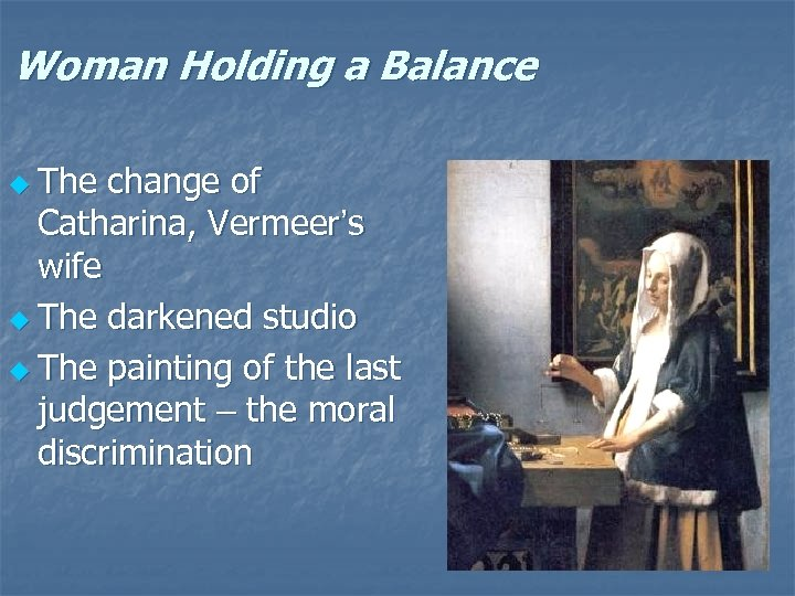 Woman Holding a Balance u The change of Catharina, Vermeer's wife u The darkened