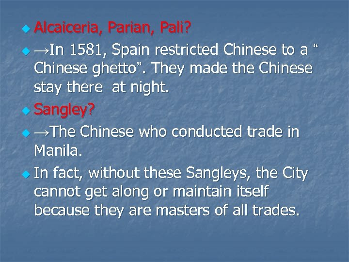 "u Alcaiceria, Parian, Pali? u →In 1581, Spain restricted Chinese to a "" Chinese"