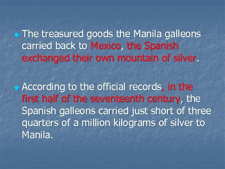 u The treasured goods the Manila galleons carried back to Mexico, the Spanish exchanged