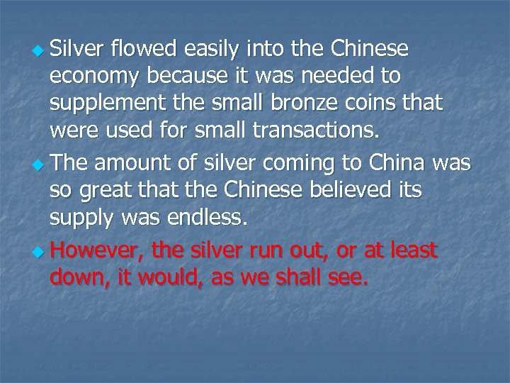 u Silver flowed easily into the Chinese economy because it was needed to supplement