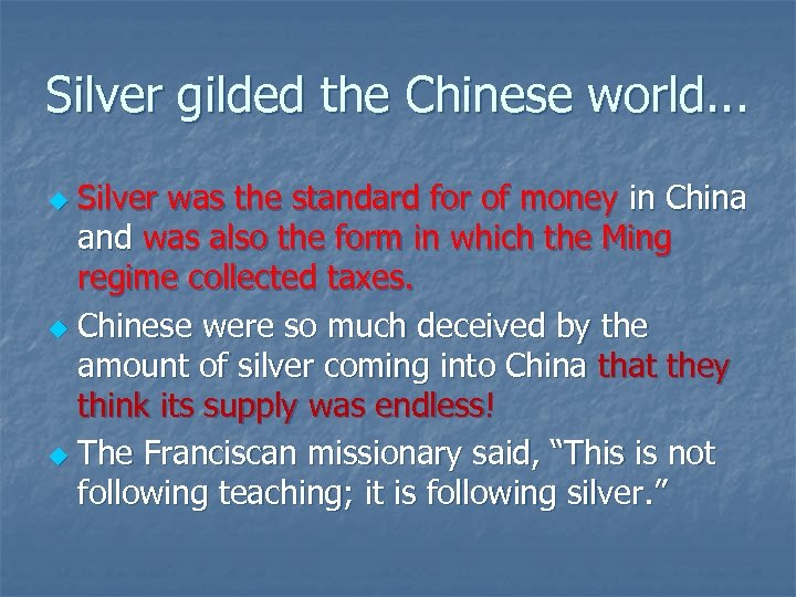 Silver gilded the Chinese world. . . Silver was the standard for of money