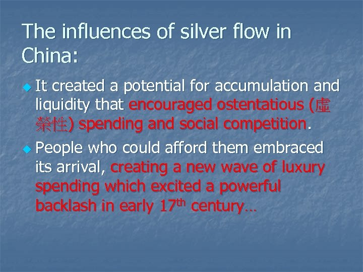 The influences of silver flow in China: u It created a potential for accumulation