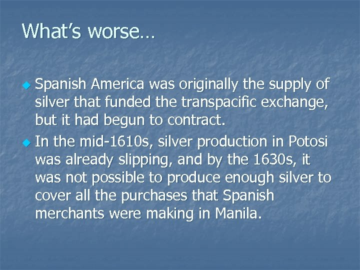 What's worse… Spanish America was originally the supply of silver that funded the transpacific