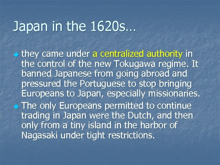 Japan in the 1620 s… they came under a centralized authority in the control