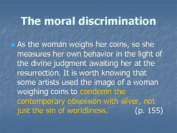 The moral discrimination u As the woman weighs her coins, so she measures her