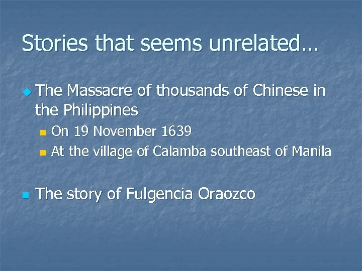 Stories that seems unrelated… u The Massacre of thousands of Chinese in the Philippines