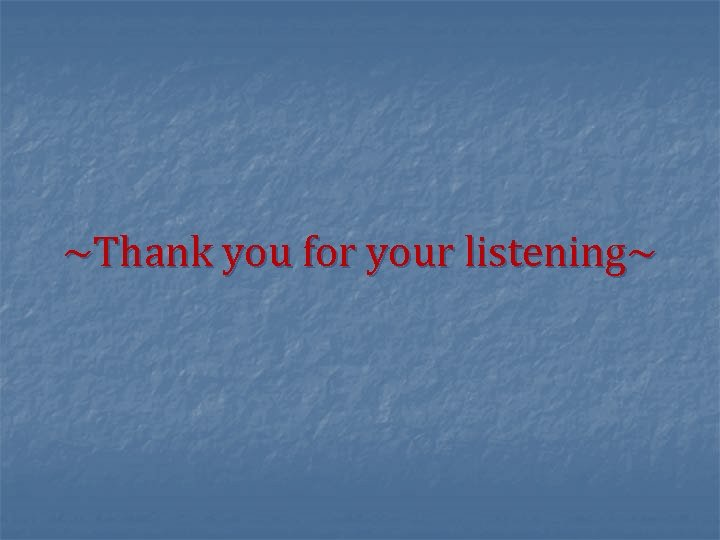 ~Thank you for your listening~