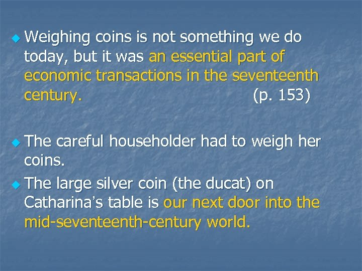 u Weighing coins is not something we do today, but it was an essential