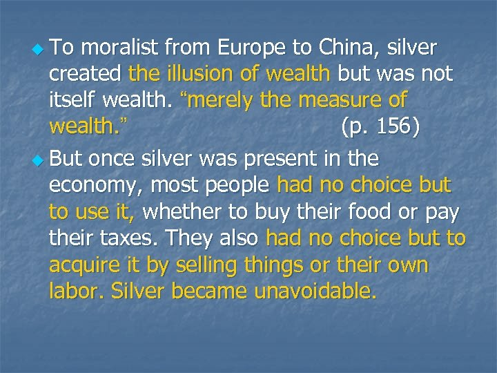 u To moralist from Europe to China, silver created the illusion of wealth but