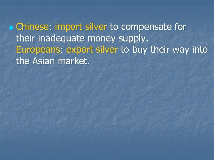 u Chinese: import silver to compensate for their inadequate money supply. Europeans: export silver