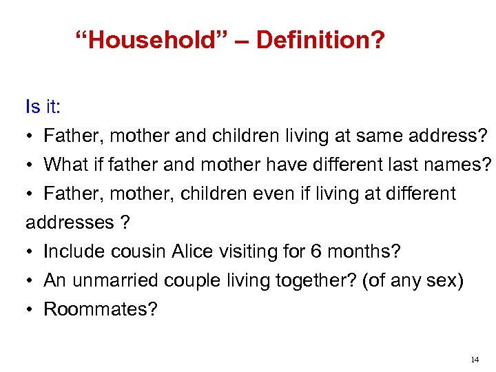 """""""Household"""" – Definition? Is it: • Father, mother and children living at same address?"""