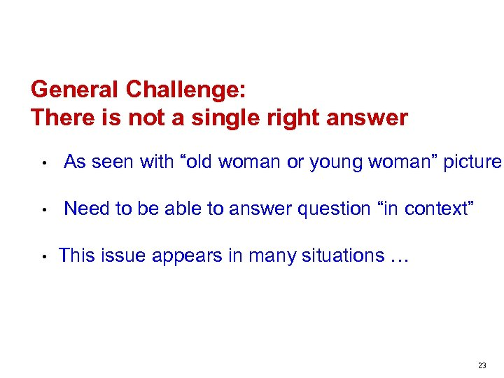 """General Challenge: There is not a single right answer • As seen with """"old"""