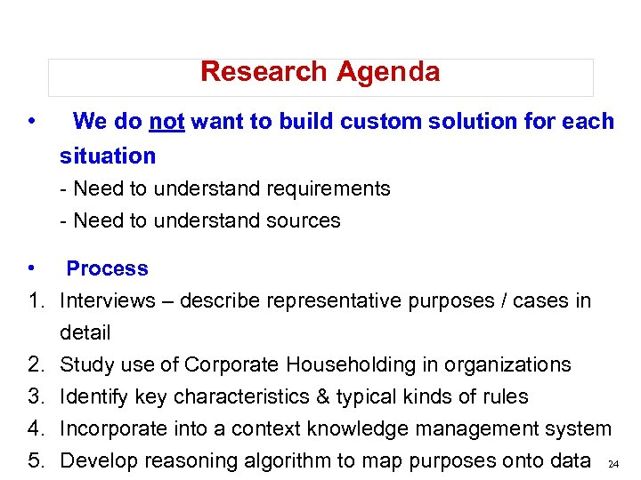 Research Agenda • We do not want to build custom solution for each situation