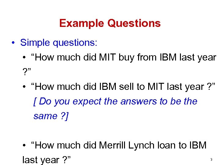 """Example Questions • Simple questions: • """"How much did MIT buy from IBM last"""