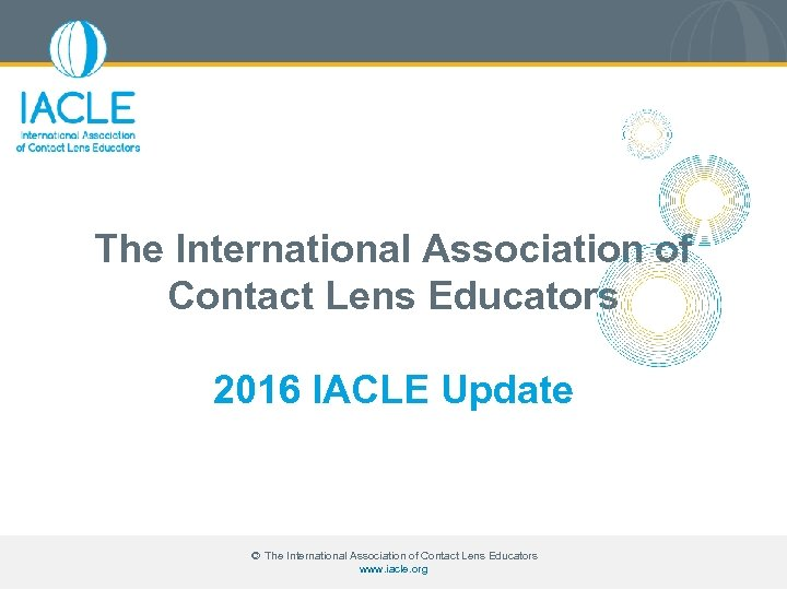 The International Association of Contact Lens Educators 2016 IACLE Update © The International Association